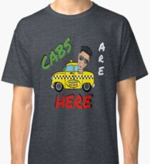 Cabs Are Here Classic T-Shirt