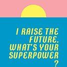 I raise the future. What's your superpower? von Judith Flad