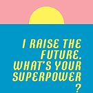 I raise the future. What's your superpower? von Jotteff