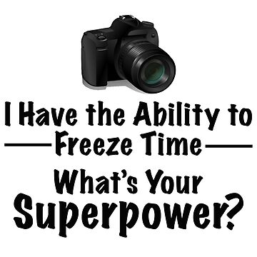 Photographer Funny Design - Whats Your Superpower by kudostees