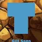 Gill Sans Ultra Bold Font Iconic Charactography - T by Custranz