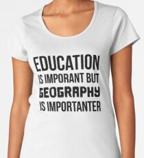 Geography Is Importanter Women's Premium T-Shirt