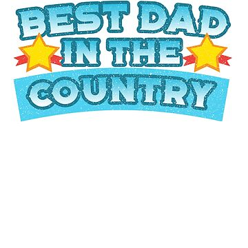 Best Dad in the Country / Father's Day /  Father's Gift / Happy Father's Day by rizzoagape