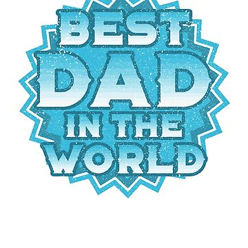 Best Dad in the World / Father's Day /  Father's Gift / Happy Father's Day by rizzoagape