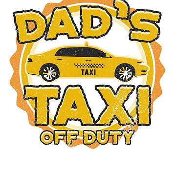 Dad's Taxi Off Duty / Father's Day /  Father's Gift / Happy Father's Day by rizzoagape