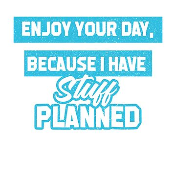 Enjoy your Day because I have stuff planned / Happy Father's Day /  Father's Gift  by rizzoagape