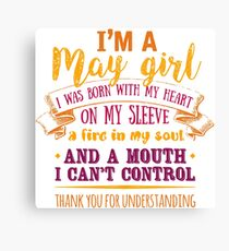 I'm A May Girl Color   Special Gift For Birthday, Born in May - I was Born with my Heart on my Sleeve and a Fire in my Soul! Canvas Print