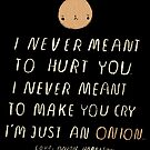 i never meant to make you cry, i'm just an onion. by louros