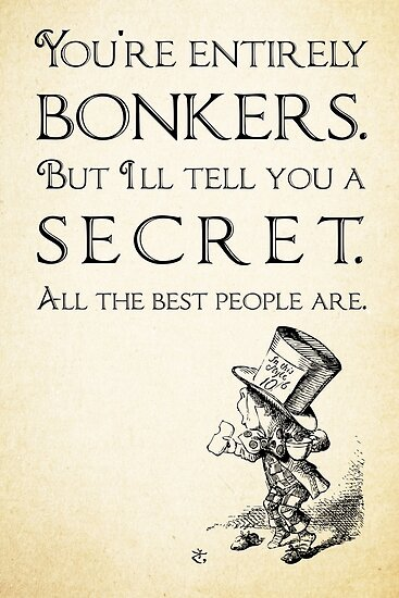 Alice In Wonderland Quote Mesmerizing Alice In Wonderland Quote  You're Entirely Bonkers  Mad Hatter