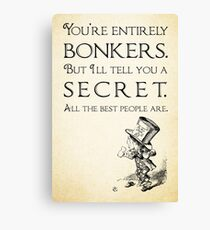 Alice in Wonderland Quote - You're Entirely Bonkers - Mad Hatter Quote 0110 Canvas Print