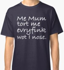 Mum Tort Me Evryfink - White Lettering, Funny Classic T-Shirt