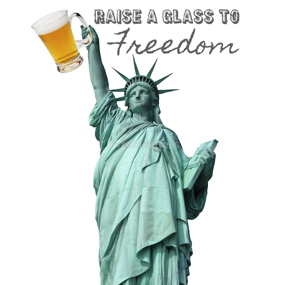 Raise a Glass to Freedom by Presidentress