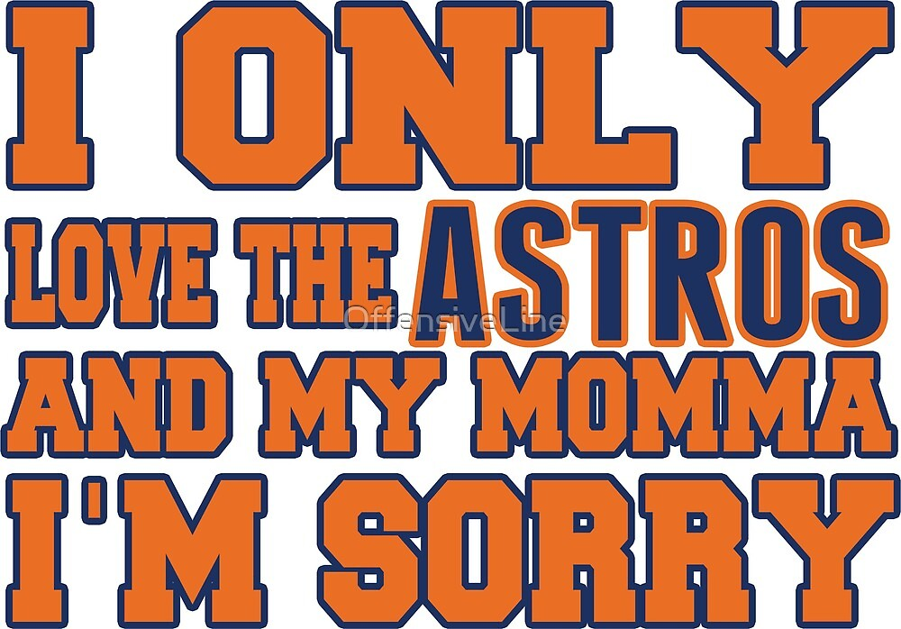 Only Love the Astros and My Momma! by OffensiveLine