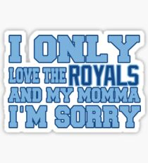 Only Love the Royals and My Momma! Sticker