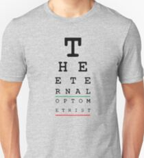 Optician Shirt The Eternal Optometrist Eye Doctor T-Shirt Unisex T-Shirt