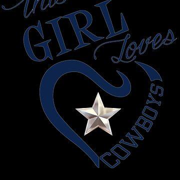 This Girl Loves Cowboys Dallas Texas Design4 by Dawncoe