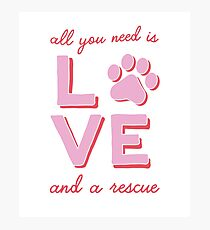 All You Need is Love and a Rescue Photographic Print