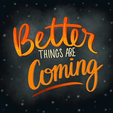 Better Things Are Coming by flyingsolox16