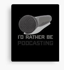 Funny I'd Rather Be Podcasting Canvas Print