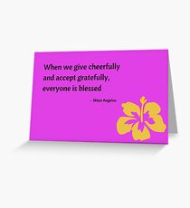 When we give cheerfully and accept gratefully, everyone is blessed -  Maya Angelou Greeting Card