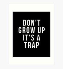 dont grow up its a trap tshirt, trap, tshirt, shirt, dont grow up Art Print