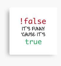 Not false - it's funny cause it's true Canvas Print