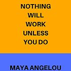 NOTHING WILL WORK UNLESS YOU DO by IdeasForArtists