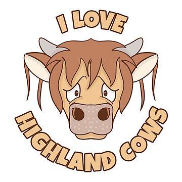 I LOVE HIGHLAND COWS by wiboandbear