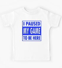 Paused My Game To Be Here Kids Tee