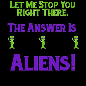 Funny Ancient Alien Astronaut Answer by Dawncoe