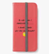 My wife thinks I Procrastinate...... I should probably give that some thought!? iPhone Wallet/Case/Skin
