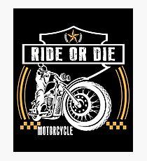 Motorcycle- Ride Or Die  Photographic Print