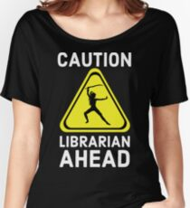 Caution Librarian Ahead Warning Sign Women's Relaxed Fit T-Shirt