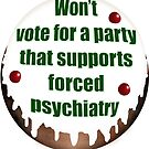 Won't vote for a party that supports forced psychiatry by Initially NO