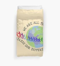 We are all the same regardless our differences Duvet Cover