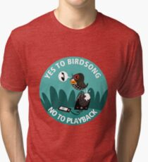 Yes to Bird Song No to Playback Tri-blend T-Shirt