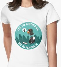 Yes to Bird Song No to Playback Women's Fitted T-Shirt