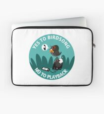 Yes to Bird Song No to Playback Laptop Sleeve