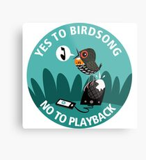 Yes to Bird Song No to Playback Metal Print