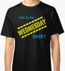 My Wednesday Shirt Classic T-Shirt