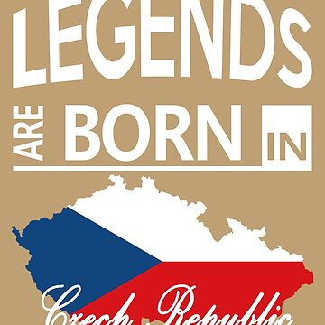 Czech Republic Born Legends Birthday Gift by smily-tees