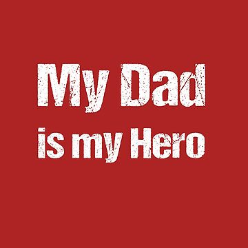 My Dad is my Hero by nando270