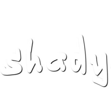 #shadyAF - White Text by caknuck