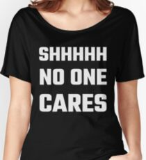 SHHHHH No One Cares Women's Relaxed Fit T-Shirt