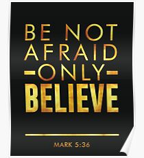 Be not afraid, Only Believe - Bible verses art - Mark 5 36 Gold Poster