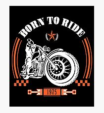 Born To Ride - Motorcycle  Photographic Print