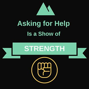 Asking for HELP is a show of STRENGTH by Julie7526
