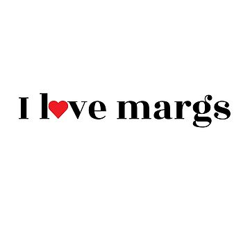 I Love Margs by kristelmarquez