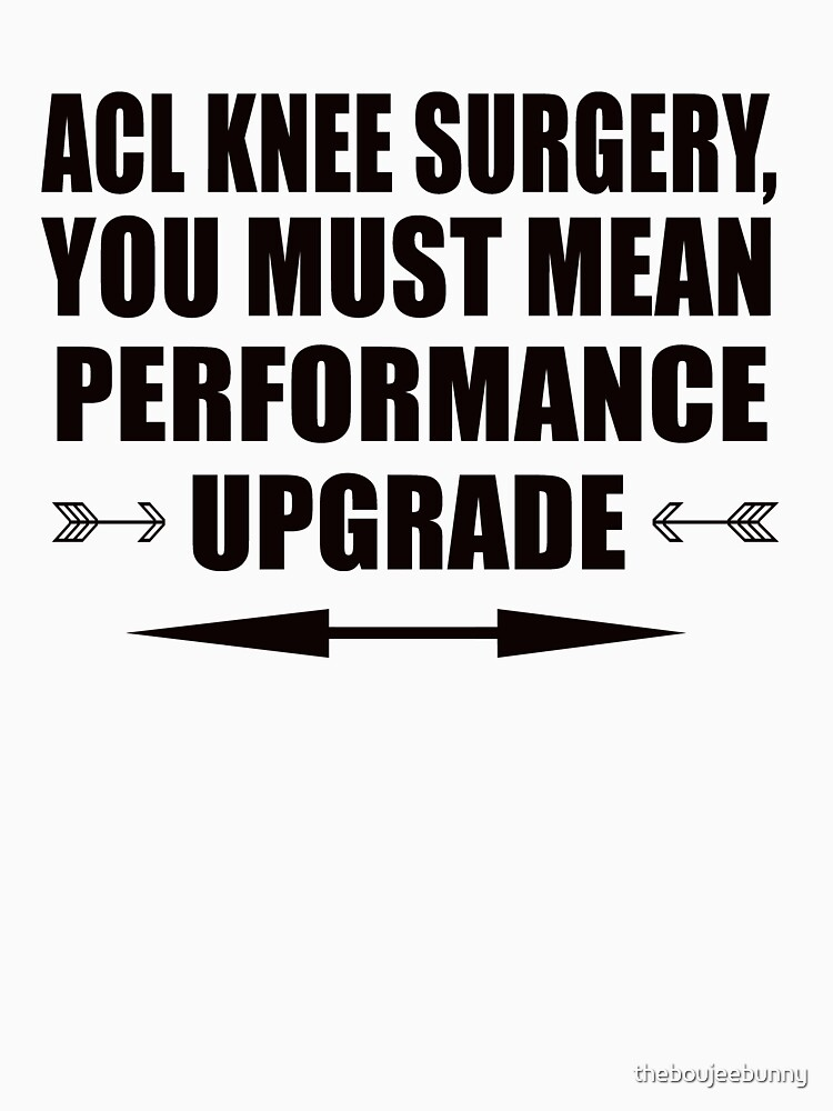 Funny Acl Knee Surgery Quote Unisex T Shirt By Theboujeebunny