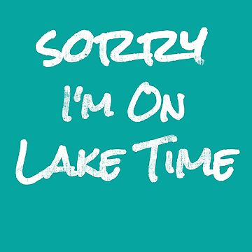 "Trending Summer Vacation ""Sorry I'm On Lake Time"" by DSweethearts"